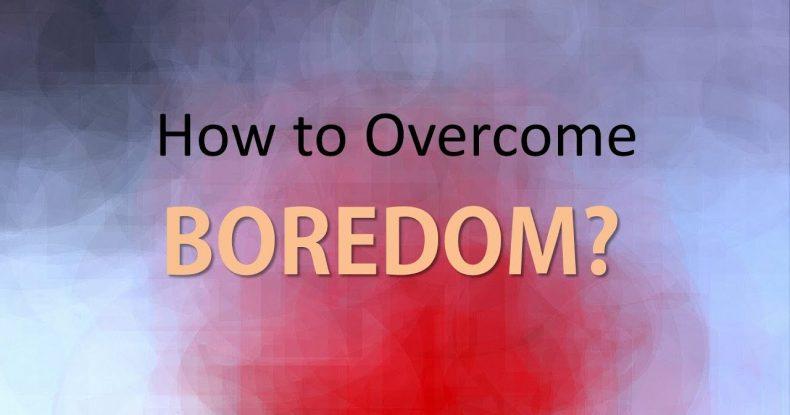 Overcome boredom